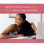 How to Start Your Social Profit (Non-Profit) Business Webinar, Presented by Aisha Addo