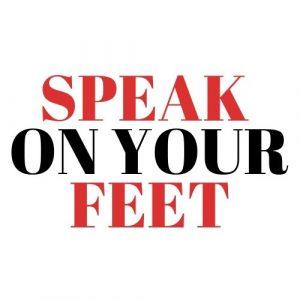 SPEAK ON YOUR FEET
